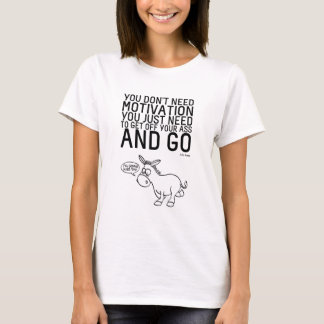 You Don't Need Motivation T-Shirt