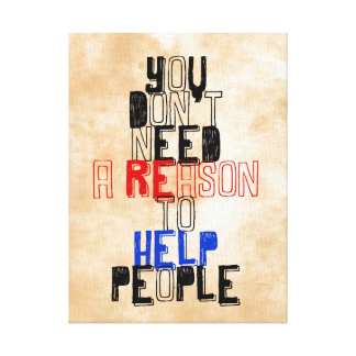 You don't need reason to help people virtue quote gallery wrapped canvas