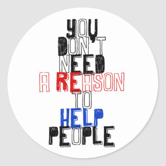 You don't need reason to help people virtue quote classic round sticker