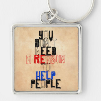 You don't need reason to help people virtue quote Silver-Colored square keychain