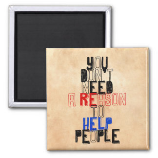 You don't need reason to help people virtue quote magnet