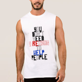You don't need reason to help people virtue quote sleeveless t-shirt