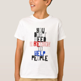 You don't need reason to help people virtue quote T-Shirt