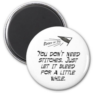 You don't need stitches 2 inch round magnet