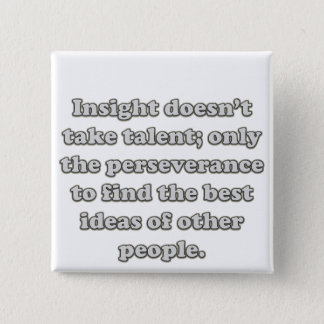 You don't need talent to have great insight pinback button