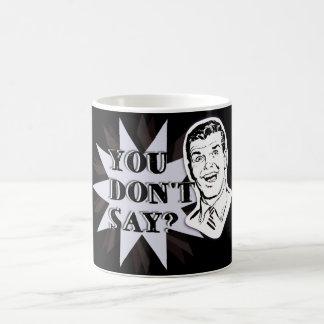 You don't say? - For Stylish sarcasm the win Coffee Mug