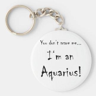 You don't scare me...Aquarius Key Chain