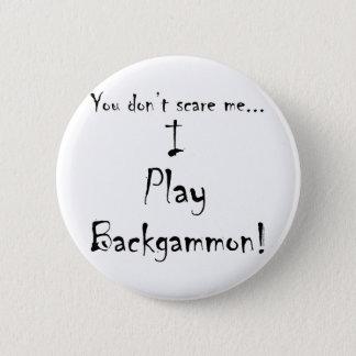 You don't scare me...Backgammon Pinback Button