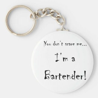 You don't scare me...Bartender Basic Round Button Keychain