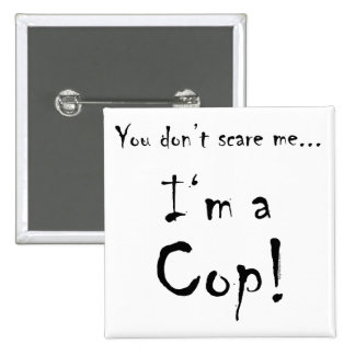 You don't scare me...Cop 2 Inch Square Button