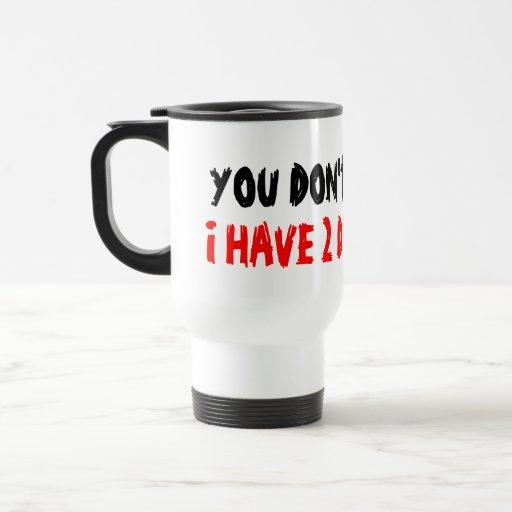 You don't scare me i have 2 daughter travel mug