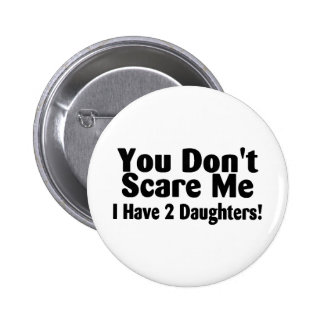 You Dont Scare Me I Have 2 Daughters Buttons