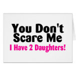 You Dont Scare Me I Have 2 Daughters Greeting Cards