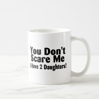 You Dont Scare Me I Have 2 Daughters Classic White Coffee Mug