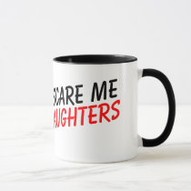 You don't scare me i have 2 daughters coffee mug