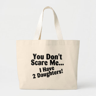 You Dont Scare Me I Have 2 Daughters Large Tote Bag