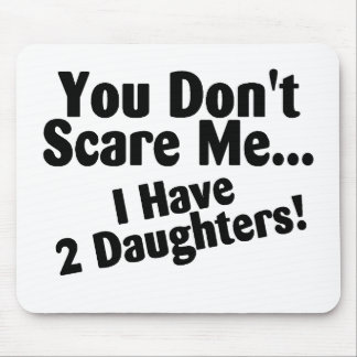 You Dont Scare Me I Have 2 Daughters Mouse Pad