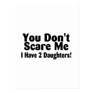 You Dont Scare Me I Have 2 Daughters Postcard
