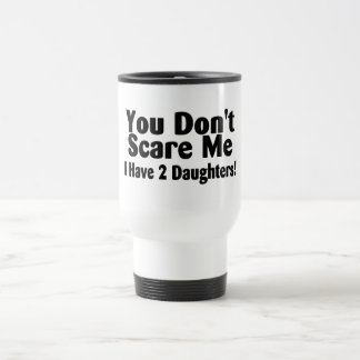 You Dont Scare Me I Have 2 Daughters Travel Mug