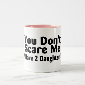You Dont Scare Me I Have 2 Daughters Two-Tone Coffee Mug