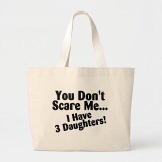 You Dont Scare Me I Have 3 Daughters Canvas Bags