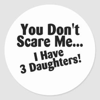 You Dont Scare Me I Have 3 Daughters Classic Round Sticker