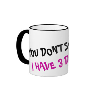 You don't scare me i have 3 daughters coffee mug