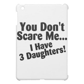 You Dont Scare Me I Have 3 Daughters Case For The iPad Mini