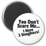 You Dont Scare Me I Have 3 Daughters 2 Inch Round Magnet