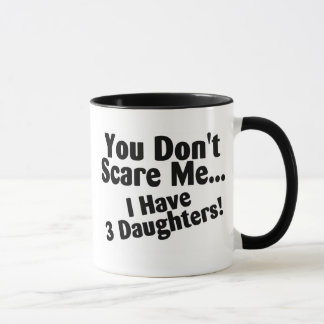 You Dont Scare Me I Have 3 Daughters Mug