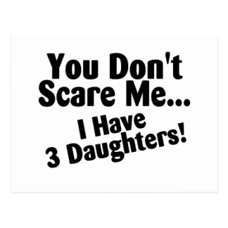 You Dont Scare Me I Have 3 Daughters Post Card