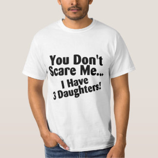 You Dont Scare Me I Have 3 Daughters T-Shirt