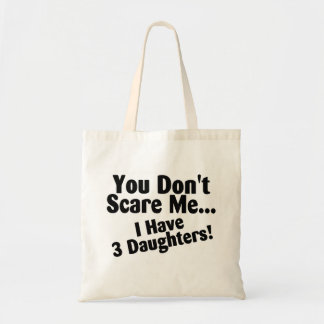 You Dont Scare Me I Have 3 Daughters Tote Bag