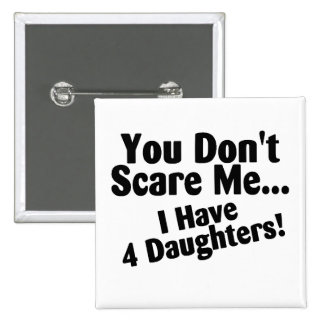 You Dont Scare Me I Have 4 Daughters 2 Inch Square Button
