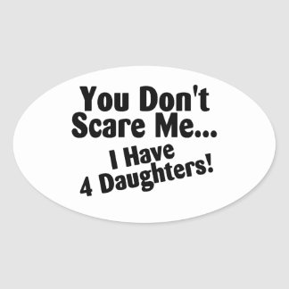 You Dont Scare Me I Have 4 Daughters Oval Sticker
