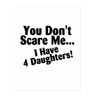 You Dont Scare Me I Have 4 Daughters Postcard