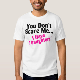 You Dont Scare Me I Have 5 Daughters Pink Black T-shirt