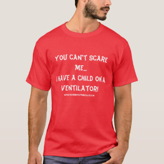 You don't scare me I have a child on a ventilator! T-Shirt