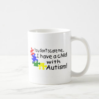 You Dont Scare Me I Have A Child With Autism Coffee Mug