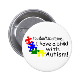 You Dont Scare Me I Have A Child With Autism Pinback Button