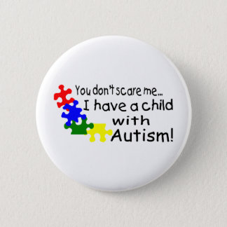 You Don't Scare Me I Have A Child With Autism Pinback Button