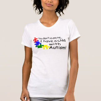 You Dont Scare Me I Have A Child With Autism T-Shirt