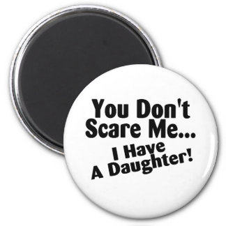 You Dont Scare Me I Have A Daughter 2 Inch Round Magnet