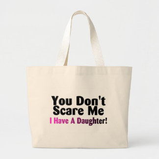 You Dont Scare Me I Have A Daughter Canvas Bags