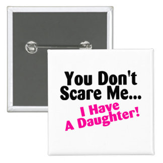 You Dont Scare Me I Have A Daughter 2 Inch Square Button