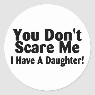 You Dont Scare Me I Have A Daughter Classic Round Sticker