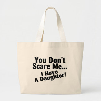 You Dont Scare Me I Have A Daughter Jumbo Tote Bag