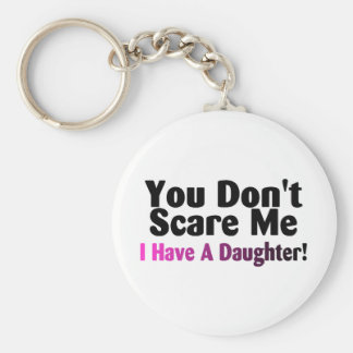 You Dont Scare Me I Have A Daughter Keychain