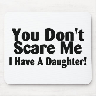 You Dont Scare Me I Have A Daughter Mouse Pad