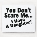 You Dont Scare Me I Have A Daughter Mouse Pads